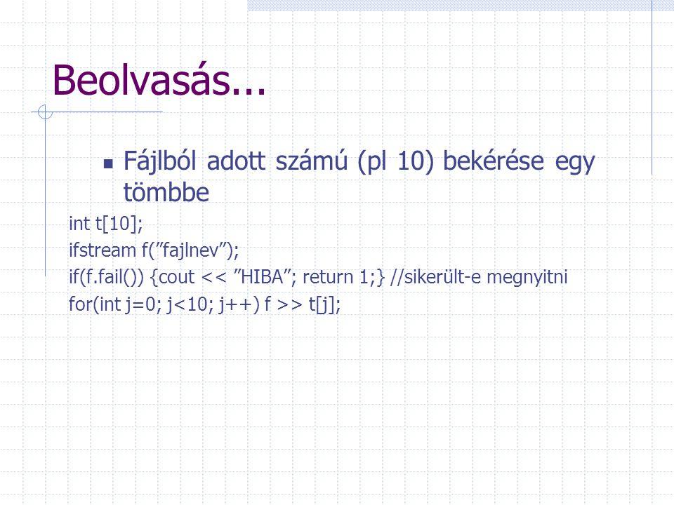 """Beolvasás... Fájlból adott számú (pl 10) bekérése egy tömbbe int t[10]; ifstream f(""""fajlnev""""); if(f.fail()) {cout << """"HIBA""""; return 1;} //sikerült-e m"""