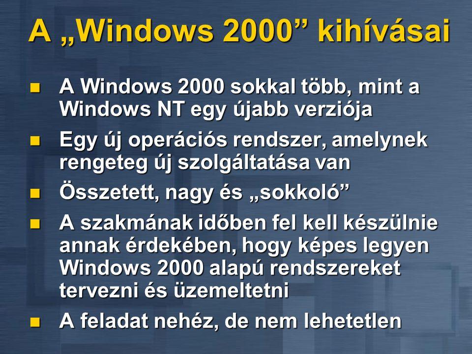 """A """"Windows 2000"""" kihívásai A Windows 2000 sokkal több, mint a Windows NT egy újabb verziója A Windows 2000 sokkal több, mint a Windows NT egy újabb ve"""