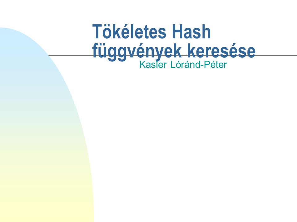 Bevezetés n Hash függvények (Index függvények) n Tökéletes Hash: u Statikus halmazhoz u Dinamikus halmazhoz