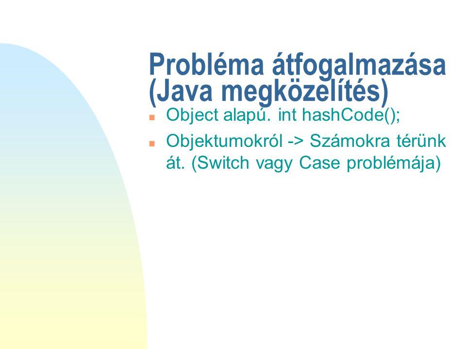 Probléma átfogalmazása (Java megközelítés) n Object alapú.