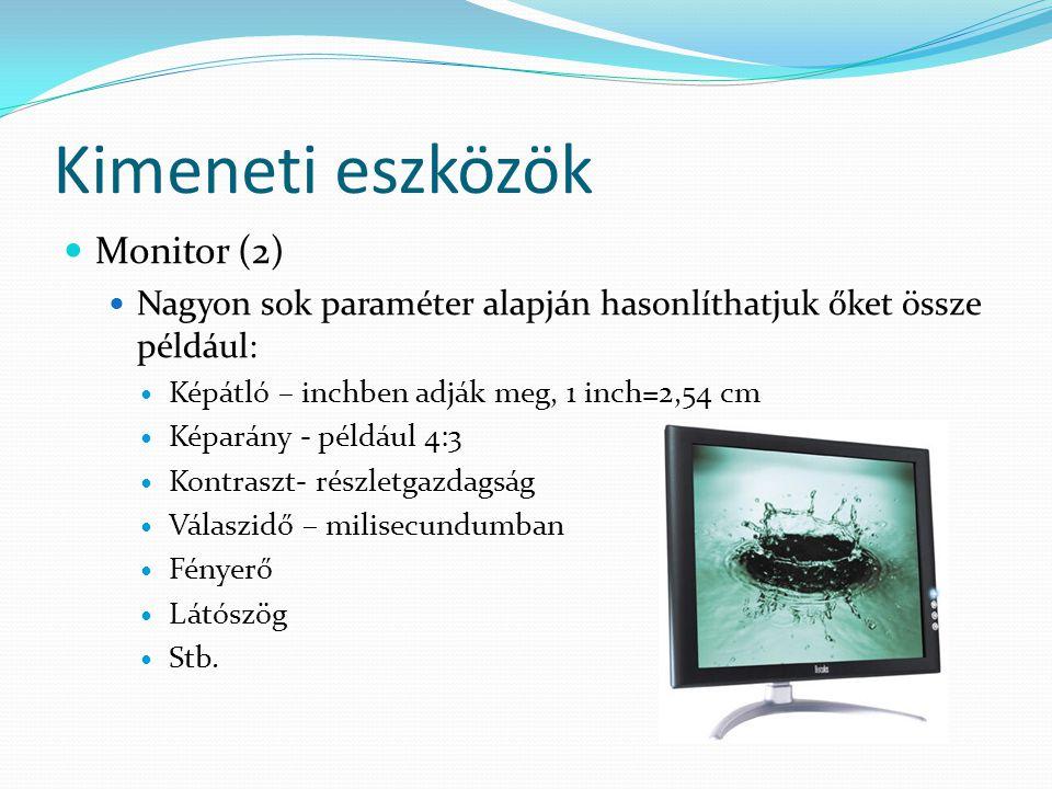 Kimeneti eszközök Monitor (2) Nagyon sok paraméter alapján hasonlíthatjuk őket össze például: Képátló – inchben adják meg, 1 inch=2,54 cm Képarány - p