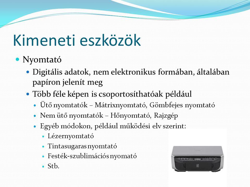 Kimeneti eszközök Nyomtató Digitális adatok, nem elektronikus formában, általában papíron jelenít meg Több féle képen is csoportosíthatóak például Ütő