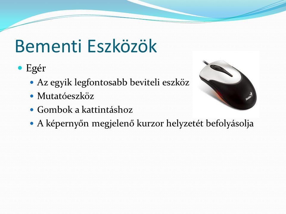 Bementi Eszközök Egér Az egyik legfontosabb beviteli eszköz Mutatóeszköz Gombok a kattintáshoz A képernyőn megjelenő kurzor helyzetét befolyásolja