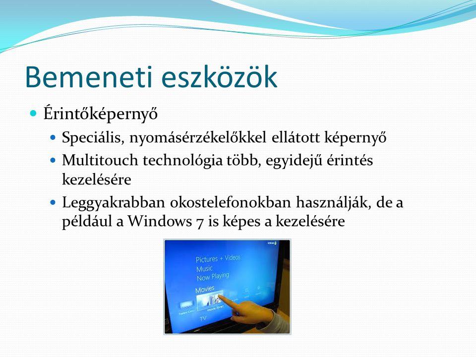 Bemeneti eszközök Érintőképernyő Speciális, nyomásérzékelőkkel ellátott képernyő Multitouch technológia több, egyidejű érintés kezelésére Leggyakrabba