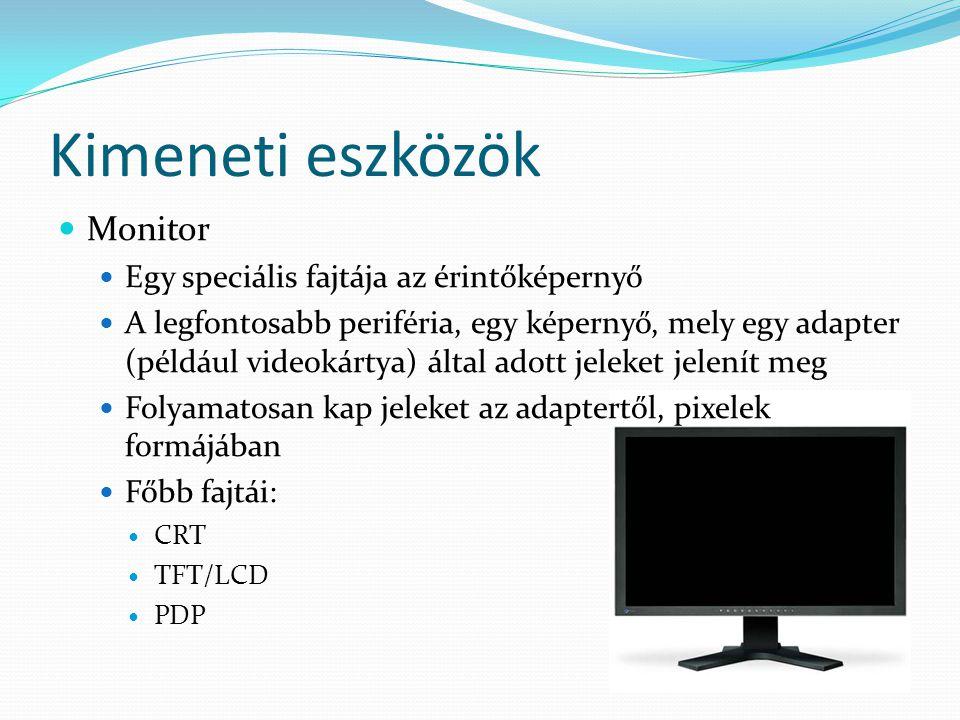 Kimeneti eszközök Monitor Egy speciális fajtája az érintőképernyő A legfontosabb periféria, egy képernyő, mely egy adapter (például videokártya) által