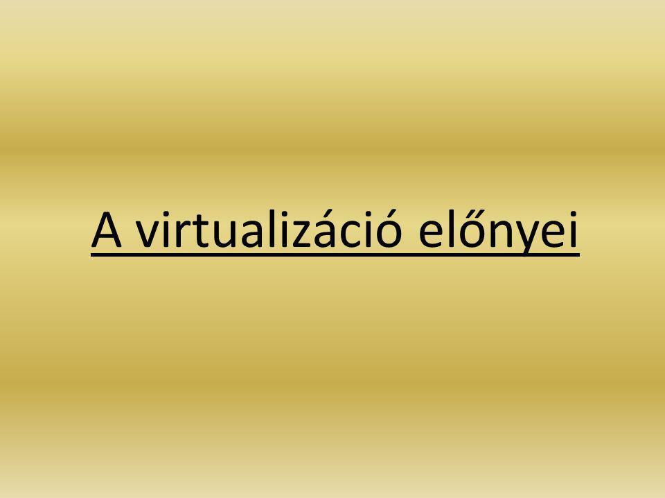 A virtualizáció előnyei