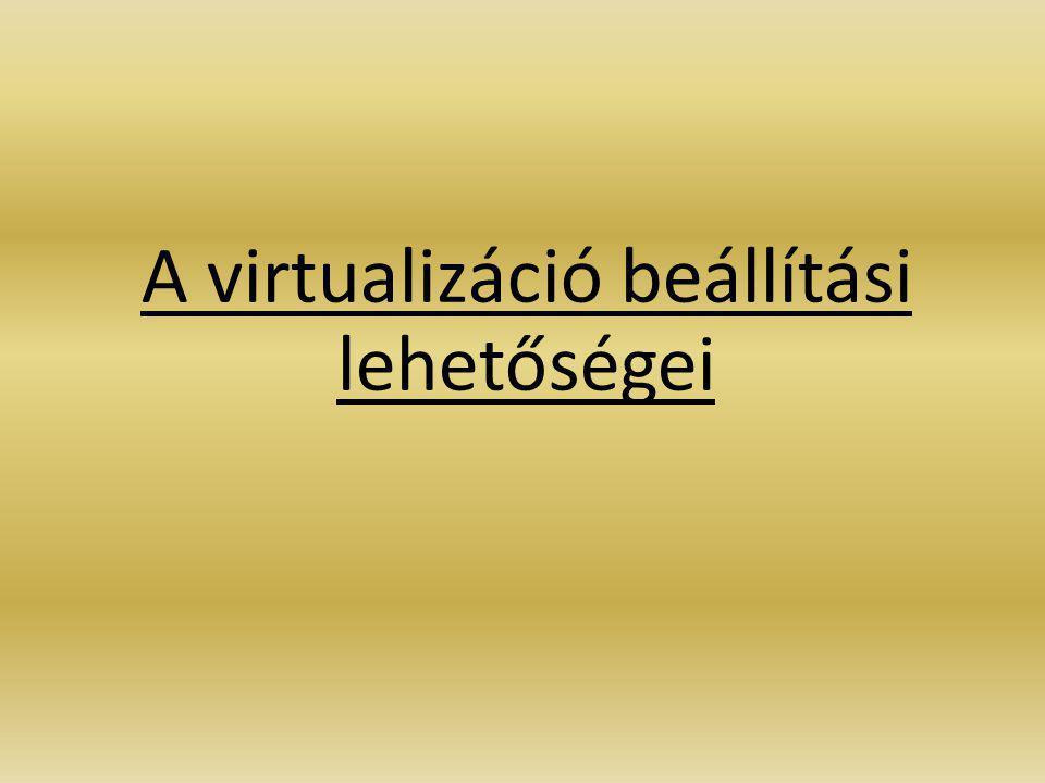 A virtualizáció beállítási lehetőségei