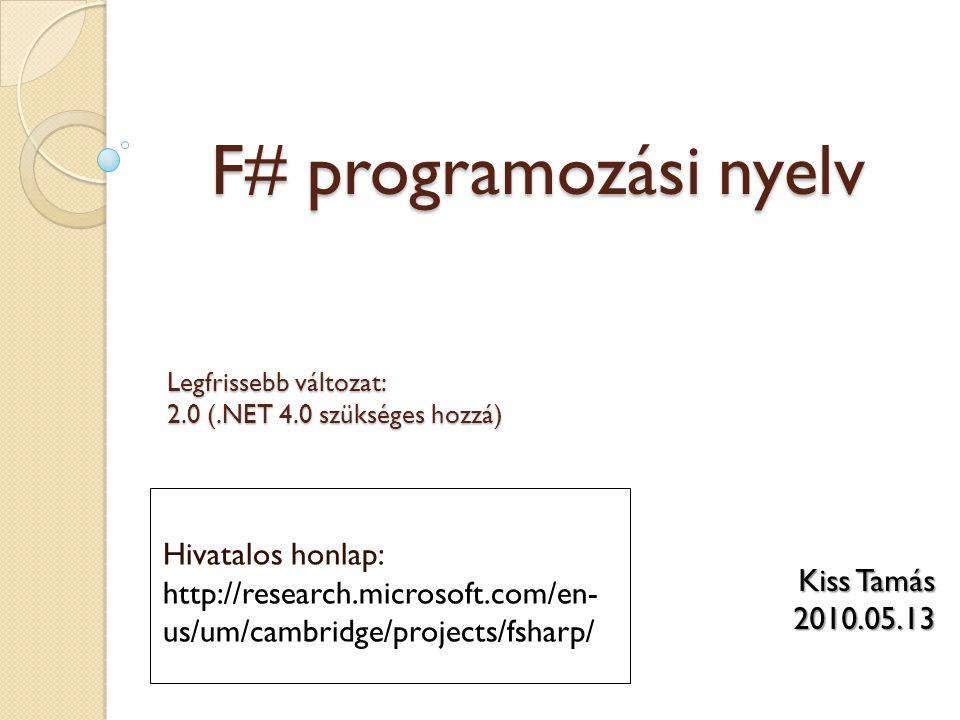 F# programozási nyelv Hivatalos honlap: http://research.microsoft.com/en- us/um/cambridge/projects/fsharp/ Kiss Tamás 2010.05.13 Legfrissebb változat: