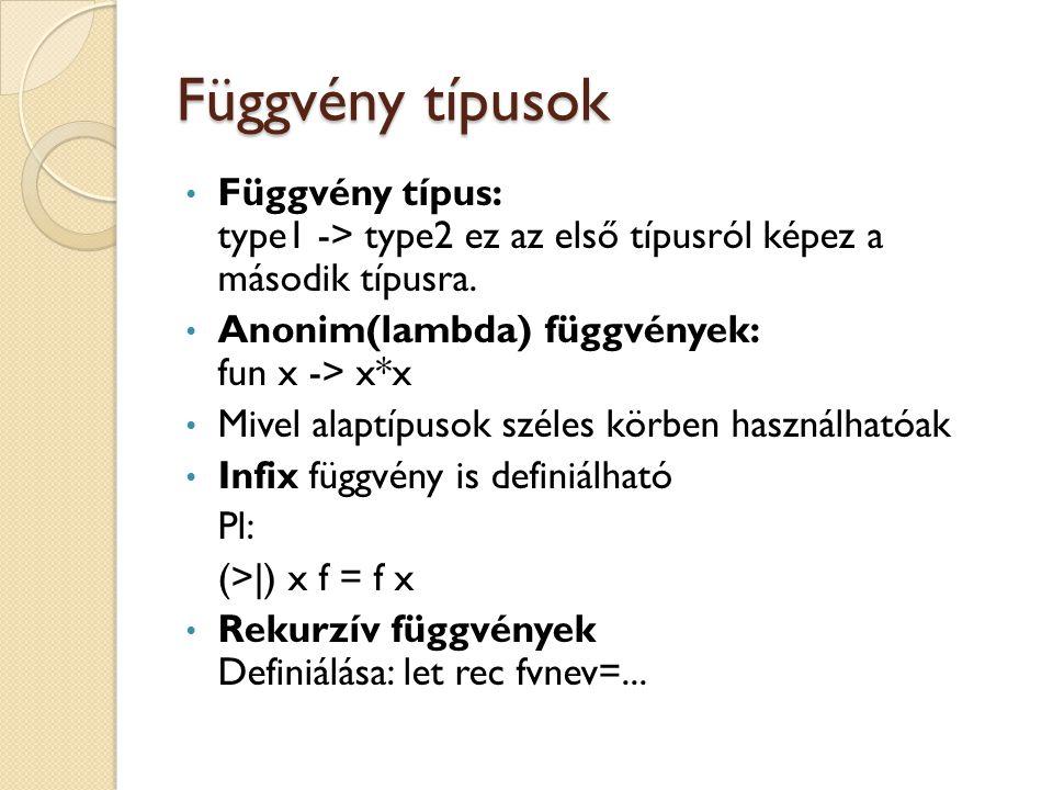 Függvény típusok Függvény típus: type1 -> type2 ez az első típusról képez a második típusra. Anonim(lambda) függvények: fun x -> x*x Mivel alaptípusok
