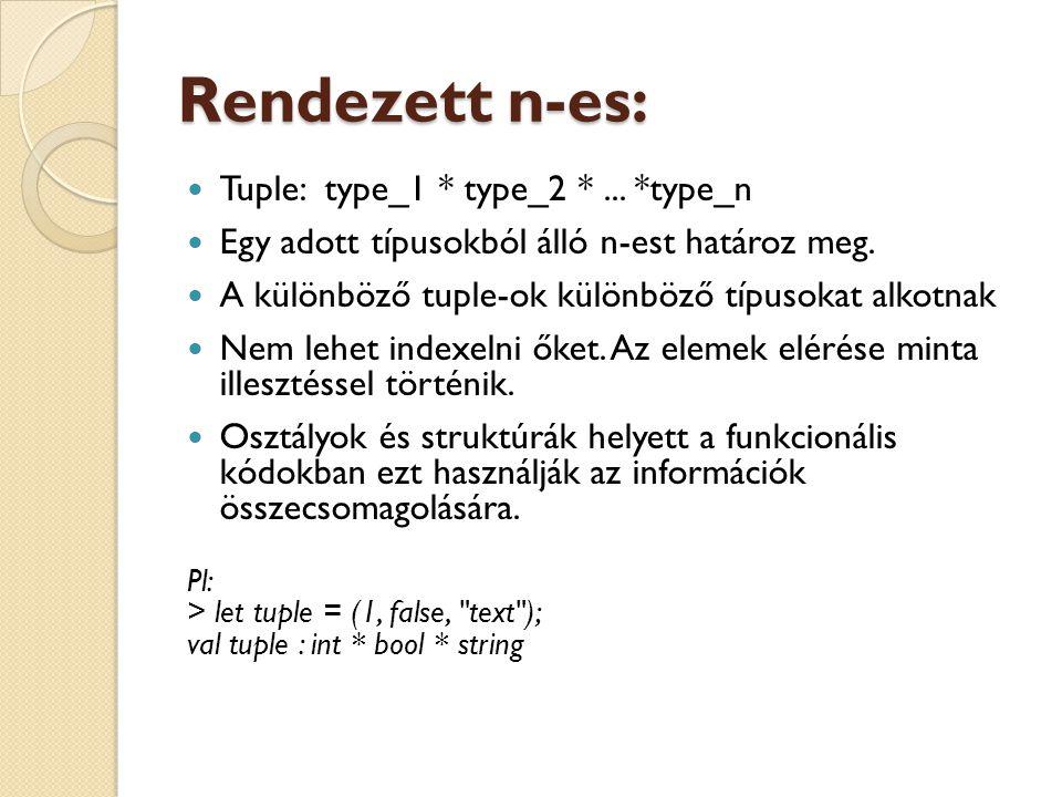 Rendezett n-es: Tuple: type_1 * type_2 *... *type_n Egy adott típusokból álló n-est határoz meg. A különböző tuple-ok különböző típusokat alkotnak Nem