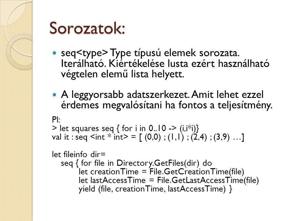 Sorozatok: seq Type típusú elemek sorozata. Iterálható. Kiértékelése lusta ezért használható végtelen elemű lista helyett. A leggyorsabb adatszerkezet
