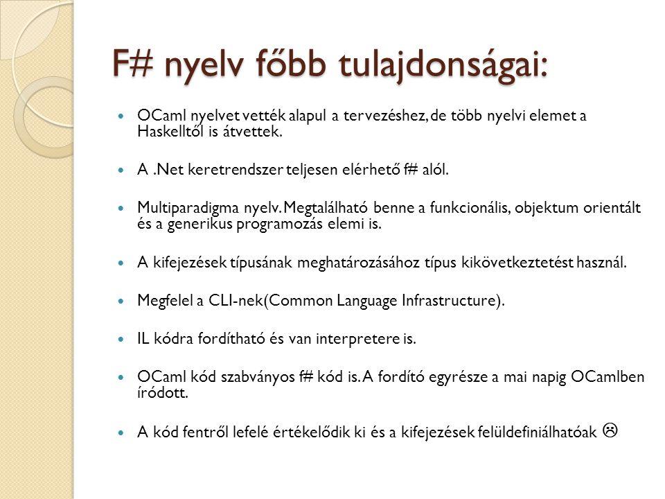 F# nyelv főbb tulajdonságai: OCaml nyelvet vették alapul a tervezéshez, de több nyelvi elemet a Haskelltől is átvettek. A.Net keretrendszer teljesen e