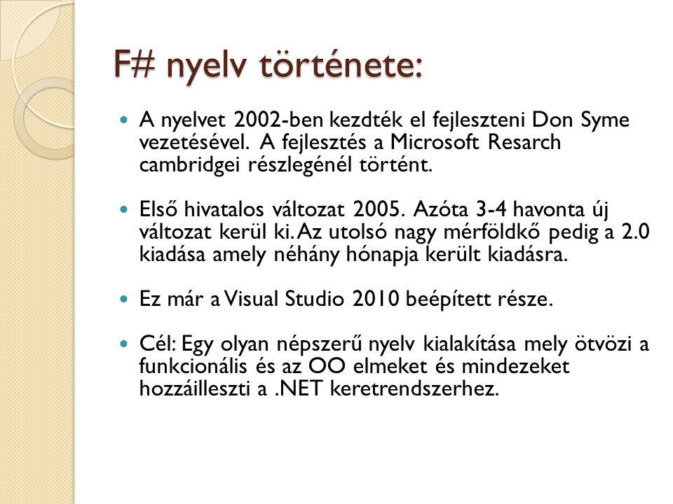 F# nyelv története: A nyelvet 2002-ben kezdték el fejleszteni Don Syme vezetésével. A fejlesztés a Microsoft Resarch cambridgei részlegénél történt. E