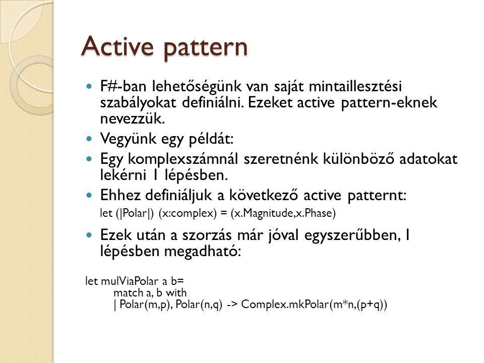 Active pattern F#-ban lehetőségünk van saját mintaillesztési szabályokat definiálni. Ezeket active pattern-eknek nevezzük. Vegyünk egy példát: Egy kom