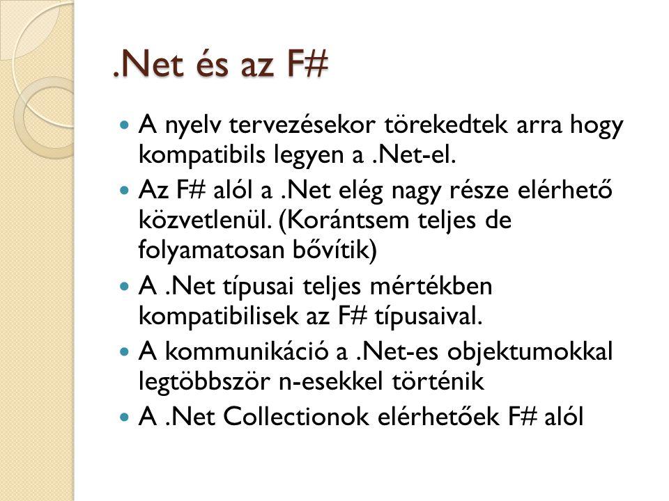 .Net és az F# A nyelv tervezésekor törekedtek arra hogy kompatibils legyen a.Net-el. Az F# alól a.Net elég nagy része elérhető közvetlenül. (Korántsem
