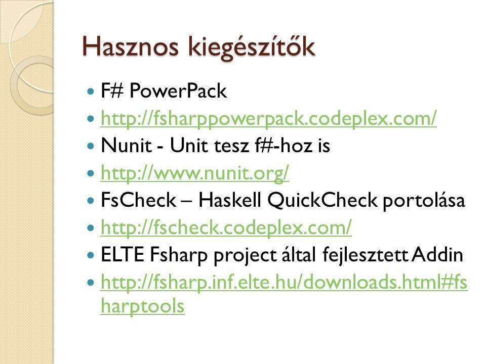 Hasznos kiegészítők F# PowerPack http://fsharppowerpack.codeplex.com/ Nunit - Unit tesz f#-hoz is http://www.nunit.org/ FsCheck – Haskell QuickCheck p