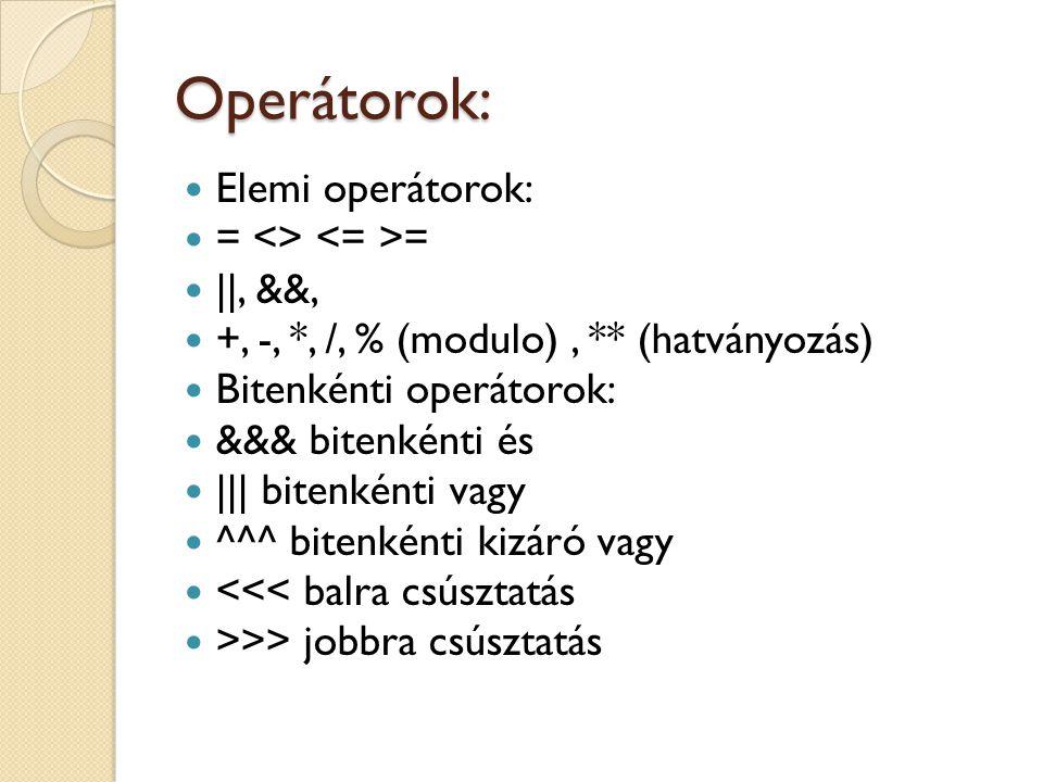 Operátorok: Elemi operátorok: = <> = ||, &&, +, -, *, /, % (modulo), ** (hatványozás) Bitenkénti operátorok: &&& bitenkénti és ||| bitenkénti vagy ^^^