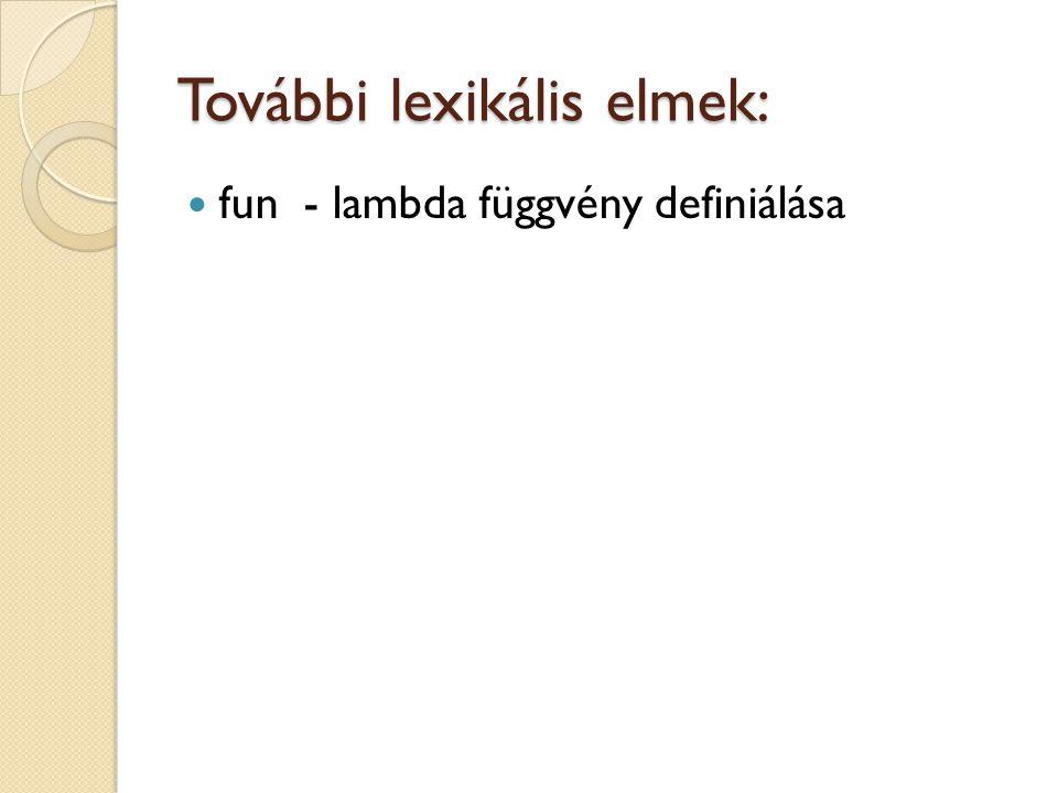 További lexikális elmek: fun - lambda függvény definiálása