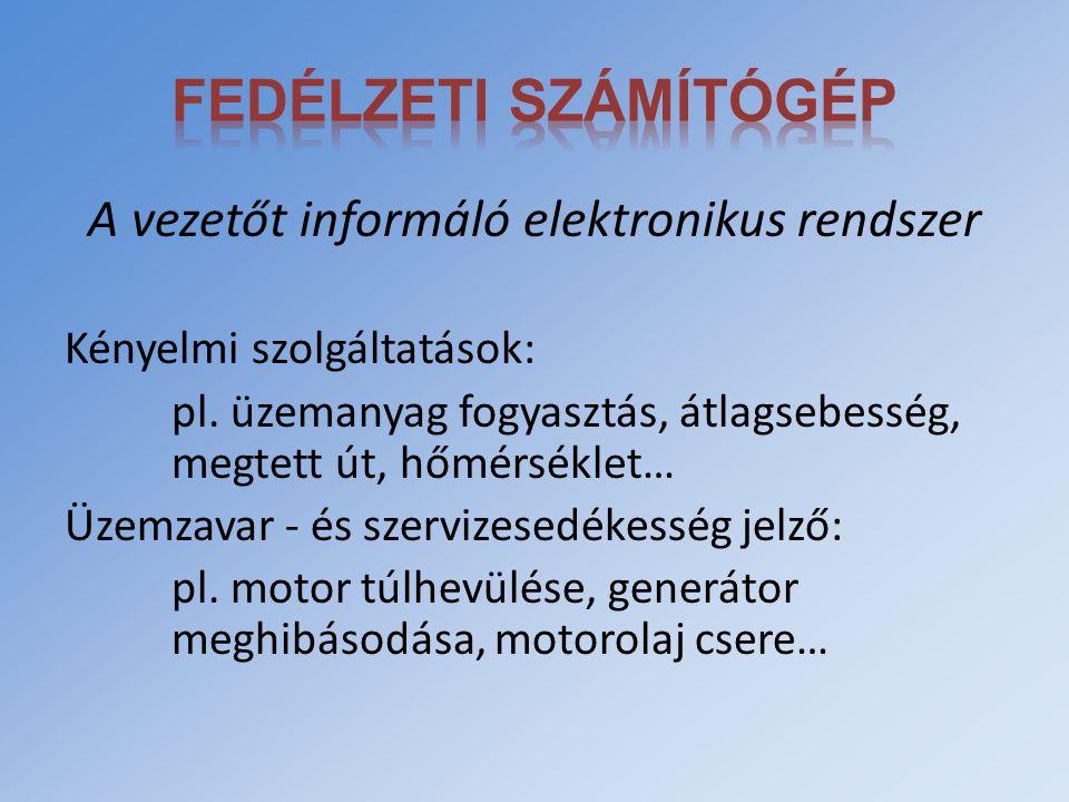 A vezetőt informáló elektronikus rendszer Kényelmi szolgáltatások: pl. üzemanyag fogyasztás, átlagsebesség, megtett út, hőmérséklet… Üzemzavar - és sz