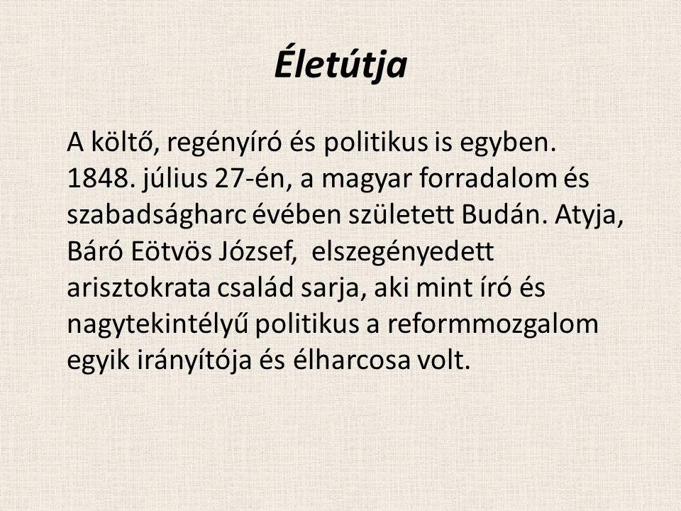Életútja A költő, regényíró és politikus is egyben. 1848. július 27-én, a magyar forradalom és szabadságharc évében született Budán. Atyja, Báró Eötvö