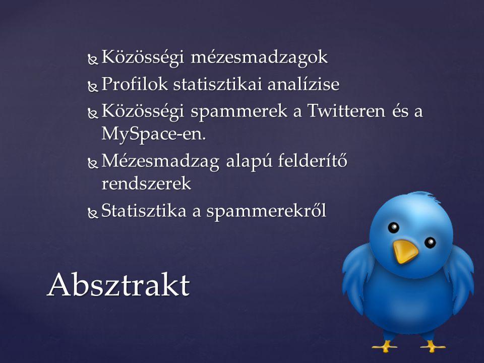  Közösségi mézesmadzagok  Profilok statisztikai analízise  Közösségi spammerek a Twitteren és a MySpace-en.