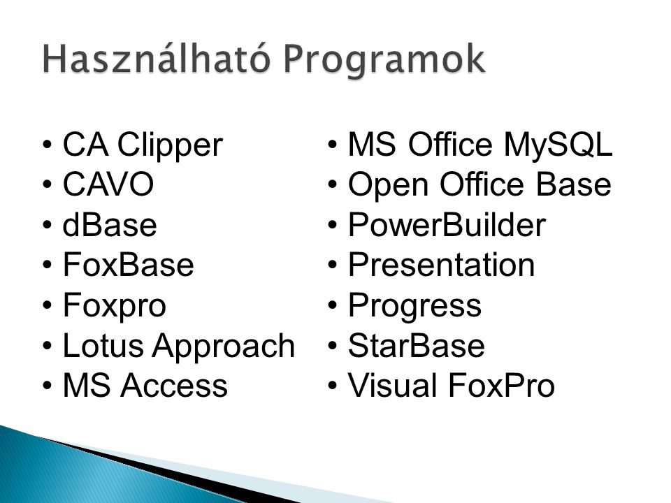 MS Office MySQL Open Office Base PowerBuilder Presentation Progress StarBase Visual FoxPro CA Clipper CAVO dBase FoxBase Foxpro Lotus Approach MS Acce