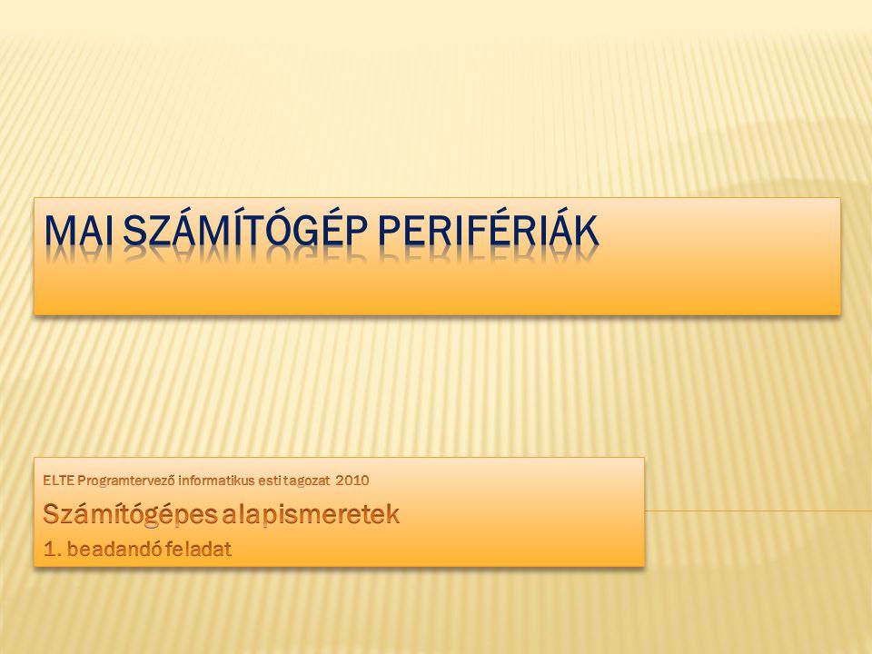  Csoportosításuk:  Bemeneti perifériák  Kimeneti perifériák  Be- és kimeneti perifériák 2 KAZSABI.ELTE