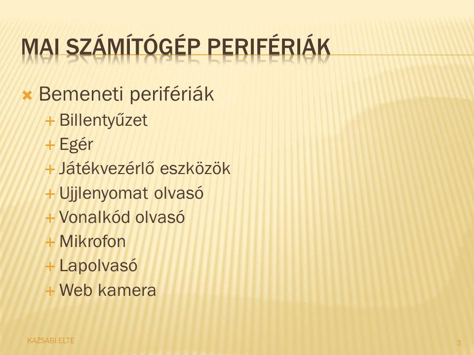  Kimeneti perifériák  Projektor  Nyomtató  Hangszóró  Fej-, fülhallgató 4 KAZSABI.ELTE
