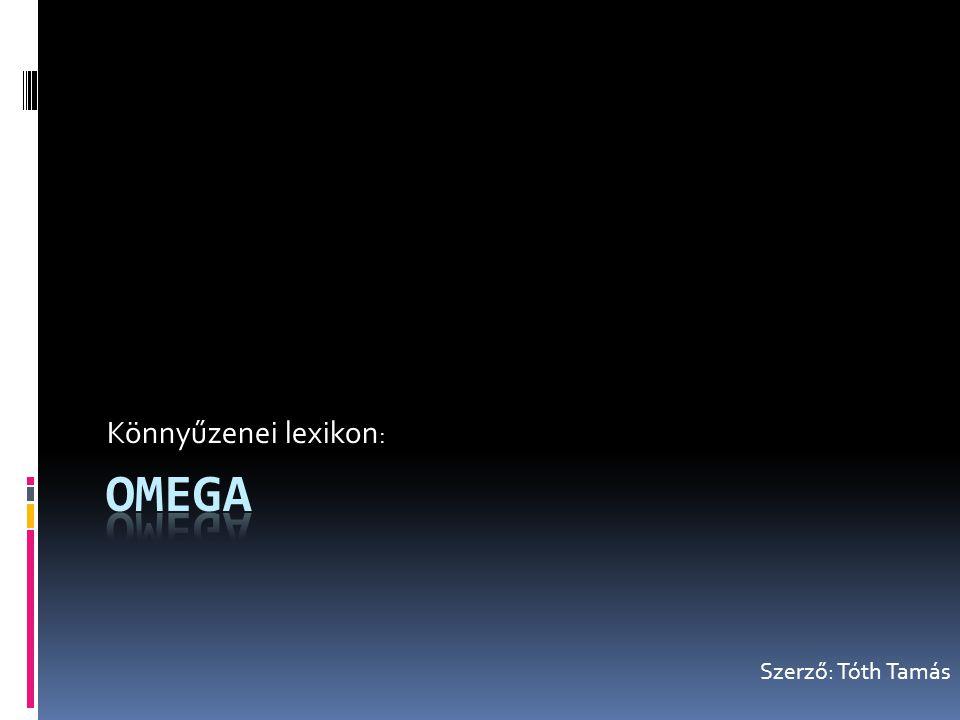 Ízelítő  Az Omega egy magyar rockegyüttes, mely 1962-ben alakult, és 2007-ben ünnepelte fennállása 45.