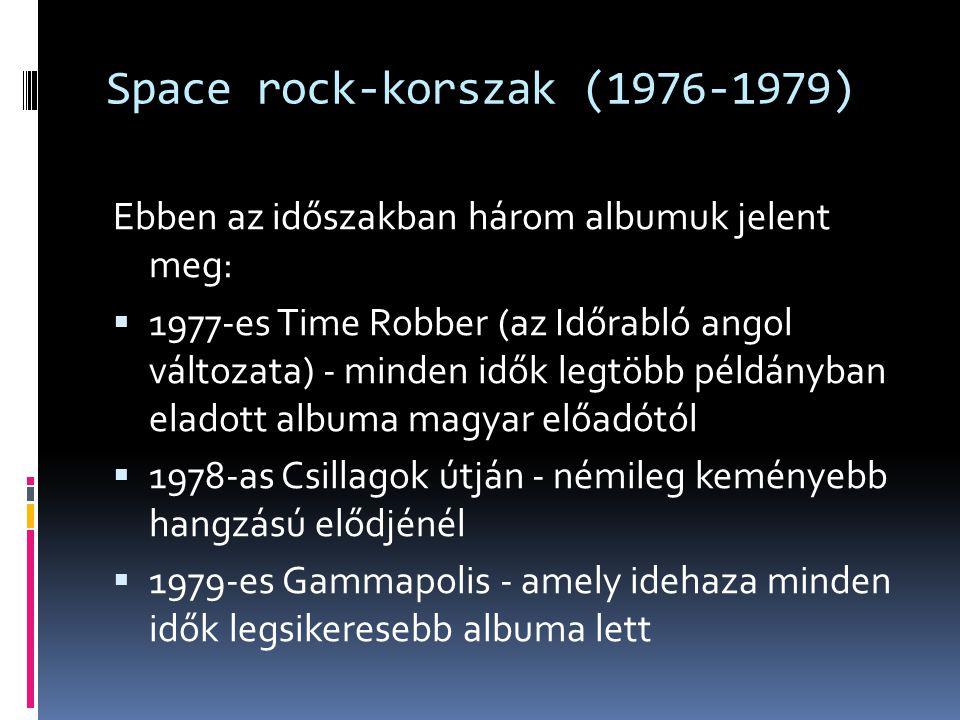 Space rock-korszak (1976-1979) Ebben az időszakban három albumuk jelent meg:  1977-es Time Robber (az Időrabló angol változata) - minden idők legtöbb