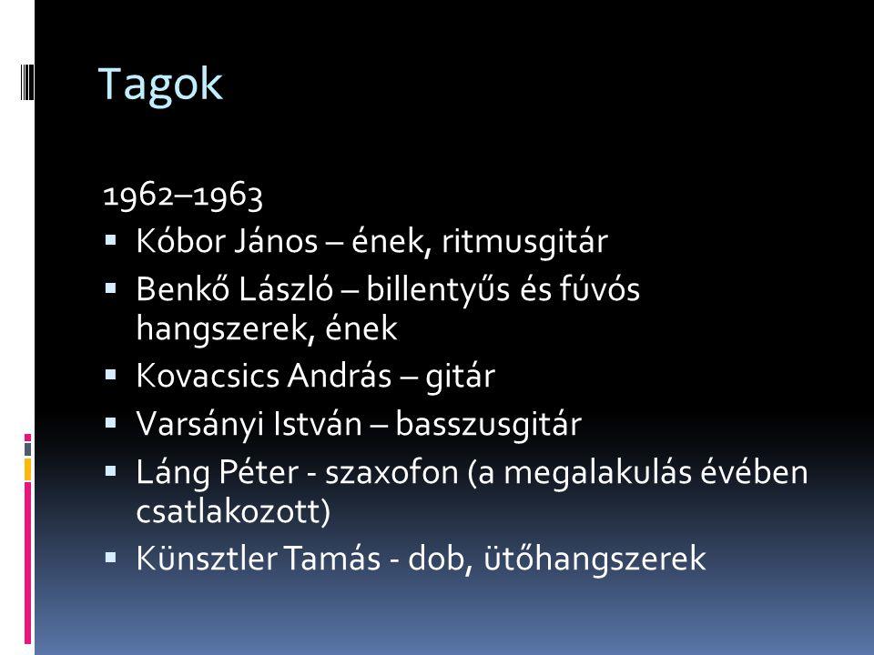 Tagok 1962–1963  Kóbor János – ének, ritmusgitár  Benkő László – billentyűs és fúvós hangszerek, ének  Kovacsics András – gitár  Varsányi István –
