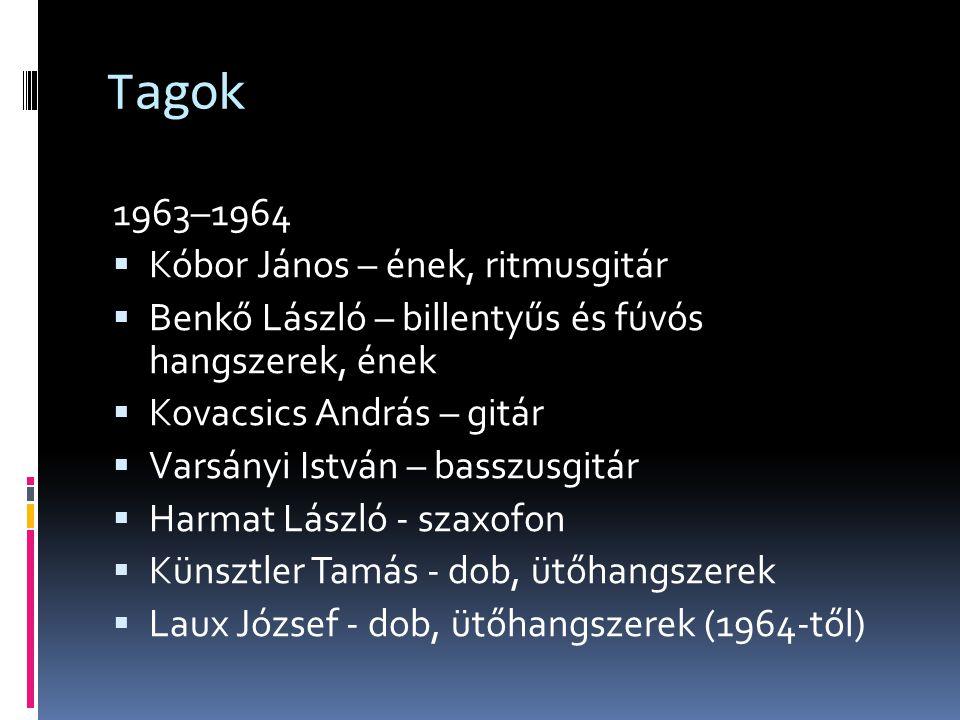 Tagok 1963–1964  Kóbor János – ének, ritmusgitár  Benkő László – billentyűs és fúvós hangszerek, ének  Kovacsics András – gitár  Varsányi István –