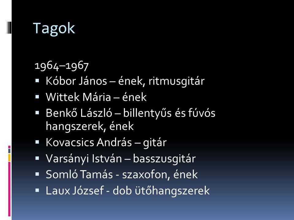 Tagok 1964–1967  Kóbor János – ének, ritmusgitár  Wittek Mária – ének  Benkő László – billentyűs és fúvós hangszerek, ének  Kovacsics András – git