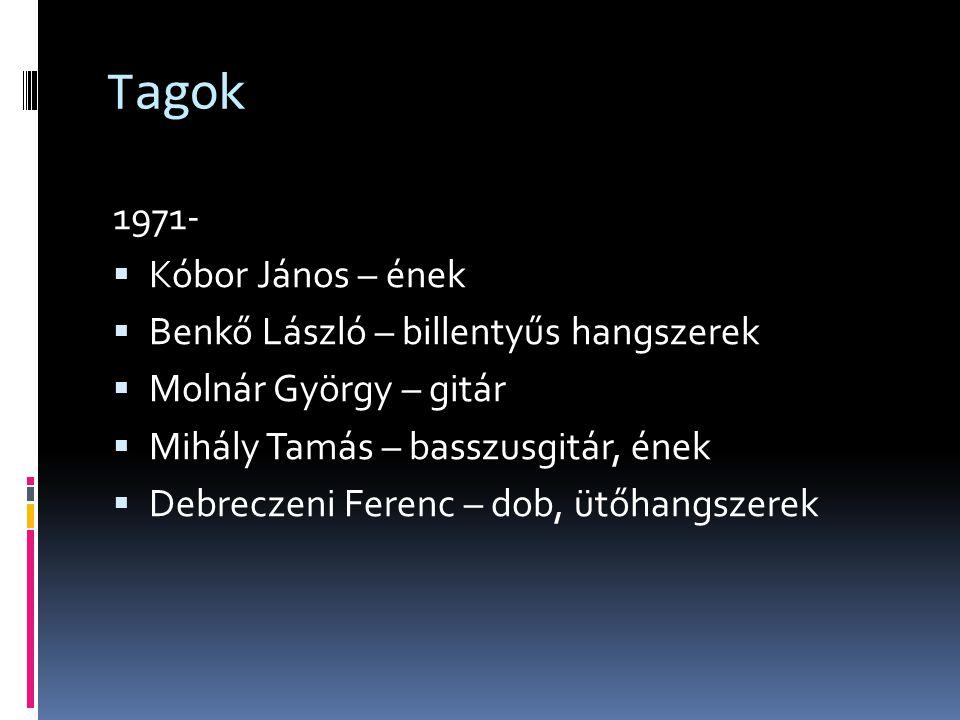 Tagok 1971-  Kóbor János – ének  Benkő László – billentyűs hangszerek  Molnár György – gitár  Mihály Tamás – basszusgitár, ének  Debreczeni Feren