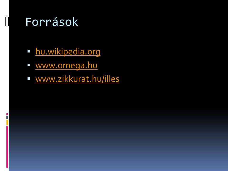 Források  hu.wikipedia.org hu.wikipedia.org  www.omega.hu www.omega.hu  www.zikkurat.hu/illes www.zikkurat.hu/illes
