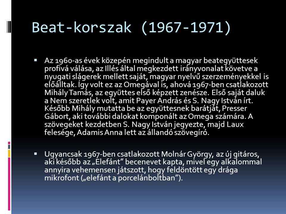 Beat-korszak (1967-1971)  Az 1960-as évek közepén megindult a magyar beategyüttesek profivá válása, az Illés által megkezdett irányvonalat követve a
