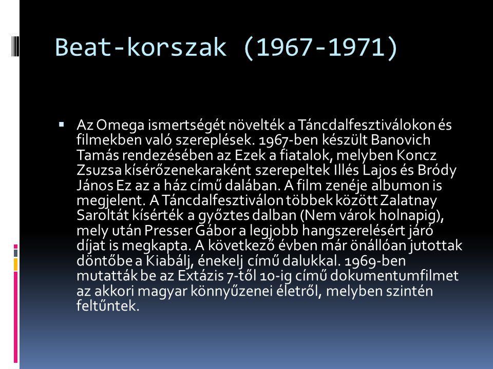 Beat-korszak (1967-1971)  Az Omega ismertségét növelték a Táncdalfesztiválokon és filmekben való szereplések. 1967-ben készült Banovich Tamás rendezé