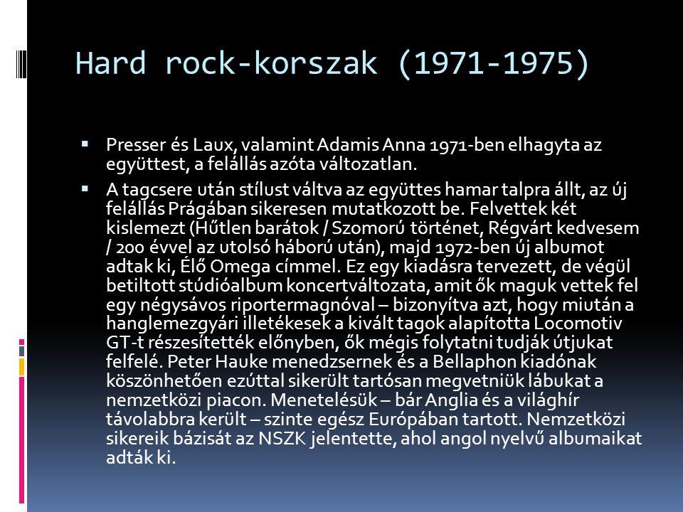 Hard rock-korszak (1971-1975)  Presser és Laux, valamint Adamis Anna 1971-ben elhagyta az együttest, a felállás azóta változatlan.  A tagcsere után
