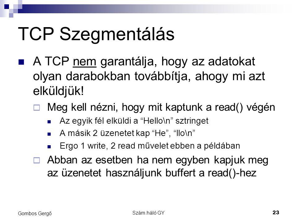 Szám.háló GY23 Gombos Gergő TCP Szegmentálás A TCP nem garantálja, hogy az adatokat olyan darabokban továbbítja, ahogy mi azt elküldjük.
