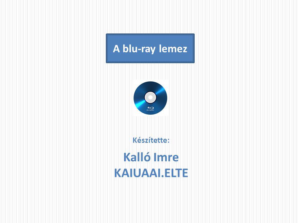 A blu-ray lemez Készítette: Kalló Imre KAIUAAI.ELTE