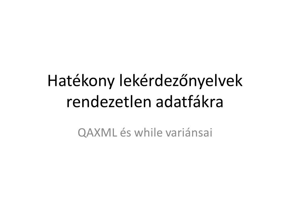 Hatékony lekérdezőnyelvek rendezetlen adatfákra QAXML és while variánsai