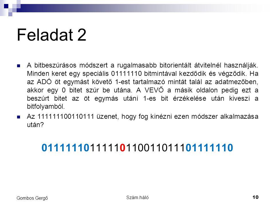 Szám.háló10 Gombos Gergő Feladat 2 A bitbeszúrásos módszert a rugalmasabb bitorientált átvitelnél használják. Minden keret egy speciális 01111110 bitm