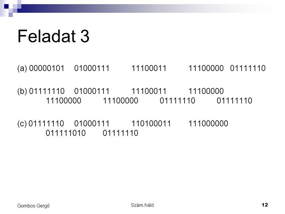 Feladat 3 (a) 00000101010001111110001111100000 01111110 (b) 01111110010001111110001111100000 11100000111000000111111001111110 (c) 01111110 01000111110