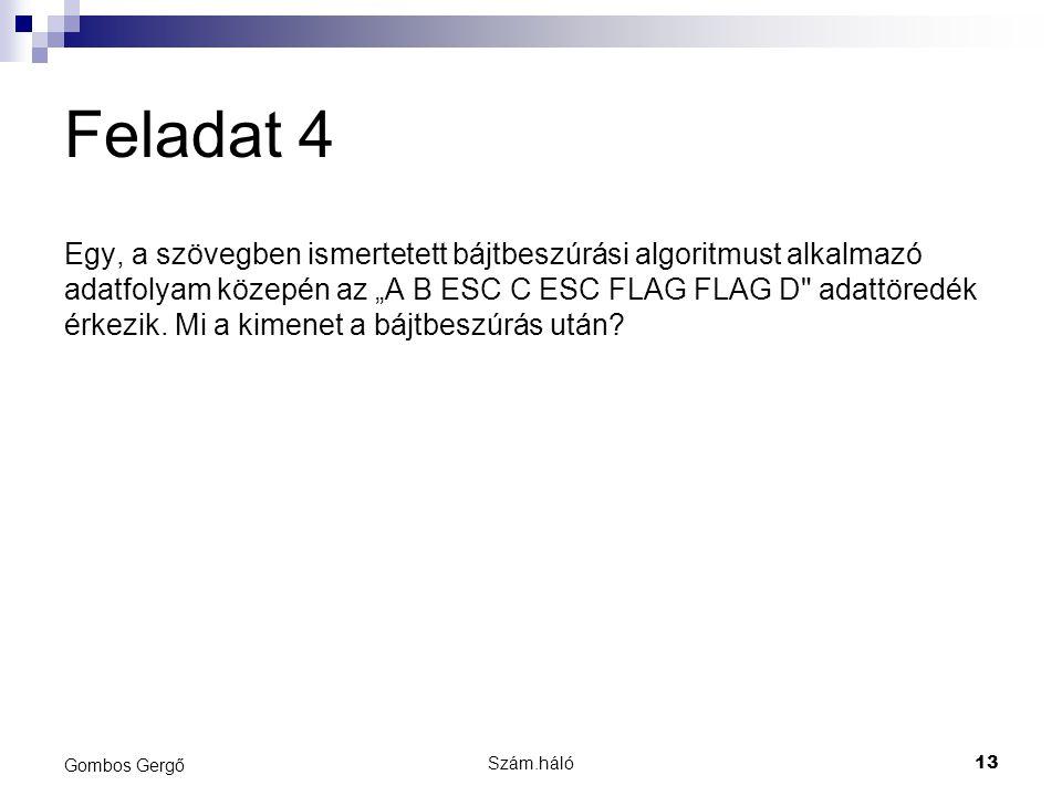 """Feladat 4 Egy, a szövegben ismertetett bájtbeszúrási algoritmust alkalmazó adatfolyam közepén az """"A B ESC C ESC FLAG FLAG D"""