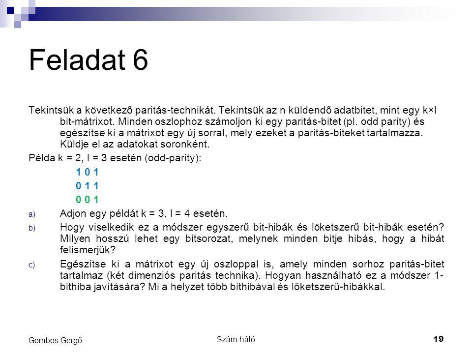 Szám.háló19 Gombos Gergő Feladat 6 Tekintsük a következő paritás-technikát. Tekintsük az n küldendő adatbitet, mint egy k×l bit-mátrixot. Minden oszlo