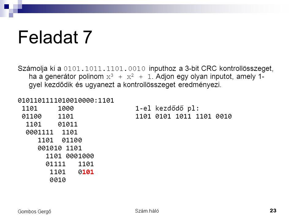 Feladat 7 Számolja ki a 0101.1011.1101.0010 inputhoz a 3-bit CRC kontrollösszeget, ha a generátor polinom x 3 + x 2 + 1. Adjon egy olyan inputot, amel