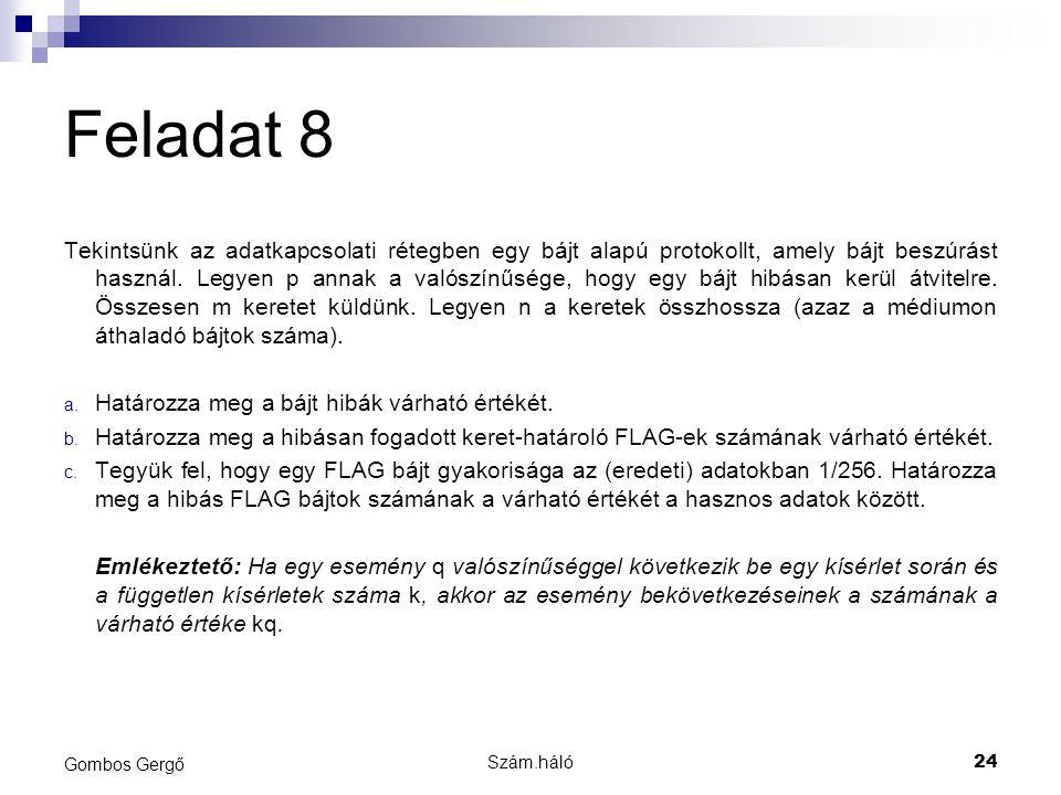 Szám.háló24 Gombos Gergő Feladat 8 Tekintsünk az adatkapcsolati rétegben egy bájt alapú protokollt, amely bájt beszúrást használ. Legyen p annak a val