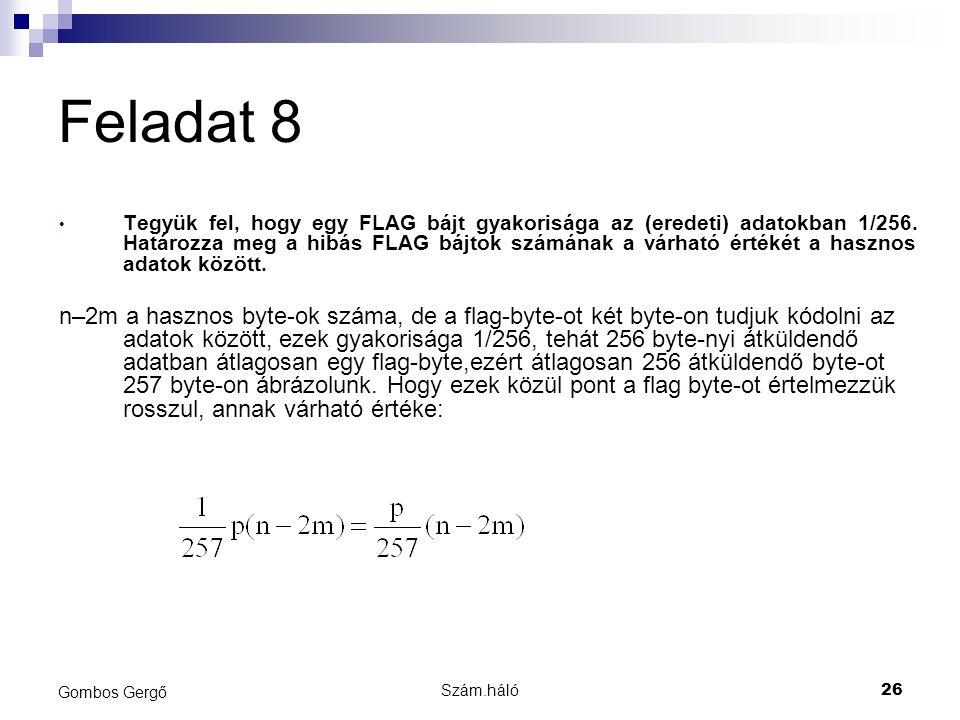Szám.háló26 Gombos Gergő Feladat 8 Tegyük fel, hogy egy FLAG bájt gyakorisága az (eredeti) adatokban 1/256. Határozza meg a hibás FLAG bájtok számának