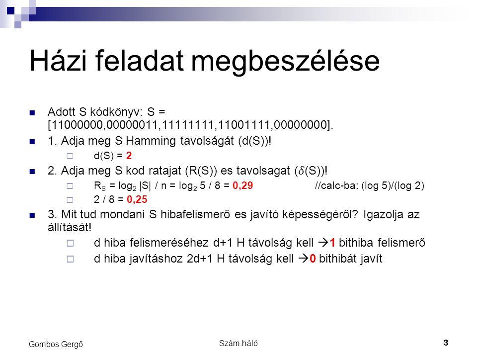 Szám.háló3 Gombos Gergő Házi feladat megbeszélése Adott S kódkönyv: S = [11000000,00000011,11111111,11001111,00000000]. 1. Adja meg S Hamming tavolság