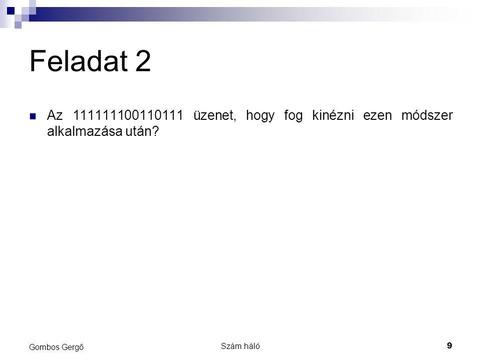 Szám.háló10 Gombos Gergő Feladat 2 A bitbeszúrásos módszert a rugalmasabb bitorientált átvitelnél használják.